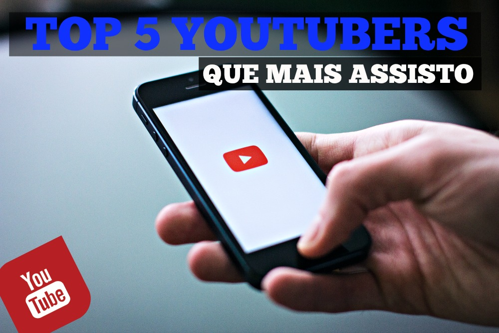 TOP 5 Youtubers que mais assisto