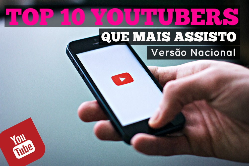 Top 10 Youtubers que mais assisto versao nacional